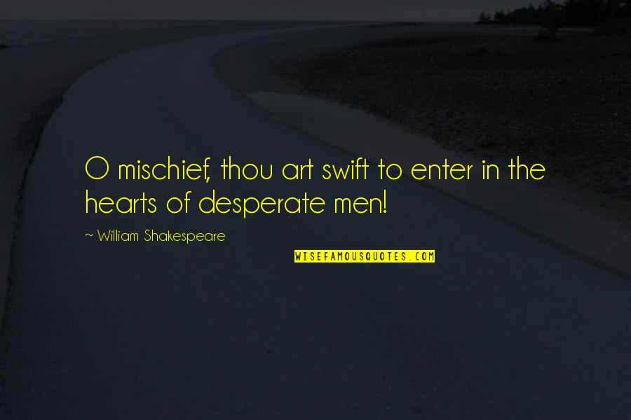 Shakespeare Mischief Quotes By William Shakespeare: O mischief, thou art swift to enter in