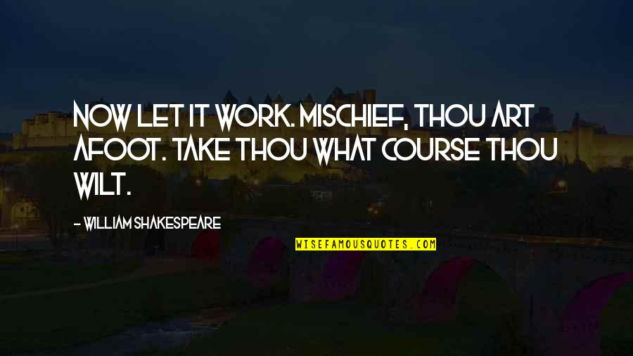 Shakespeare Mischief Quotes By William Shakespeare: Now let it work. Mischief, thou art afoot.