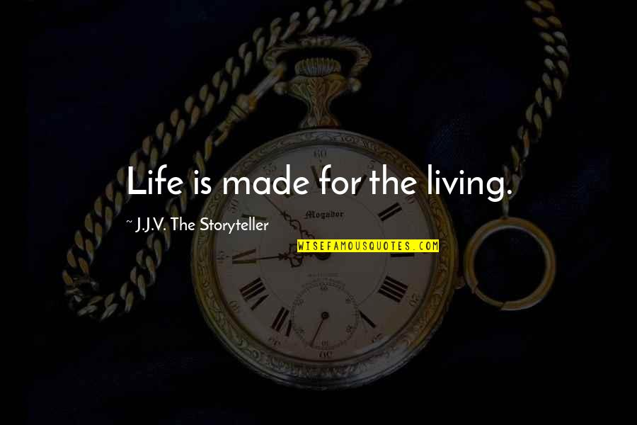 Shakespeare Morocco Quotes By J.J.V. The Storyteller: Life is made for the living.