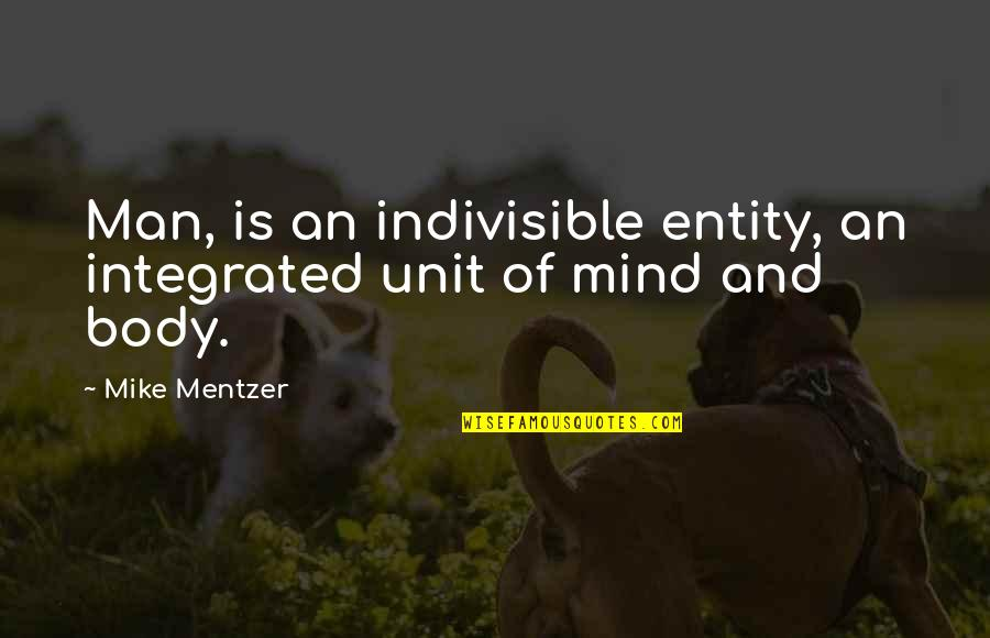 Shakespeare Morocco Quotes By Mike Mentzer: Man, is an indivisible entity, an integrated unit