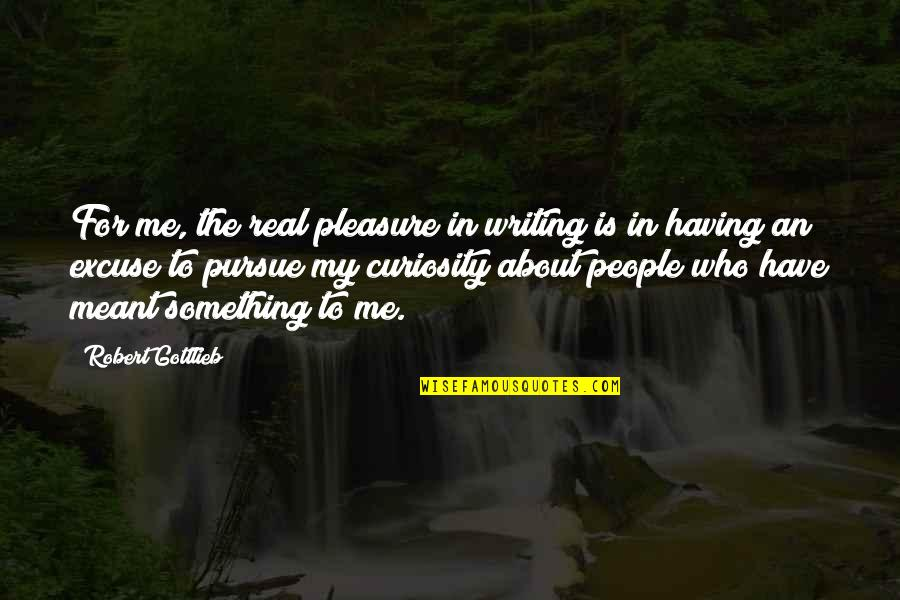 Shakespeare Morocco Quotes By Robert Gottlieb: For me, the real pleasure in writing is