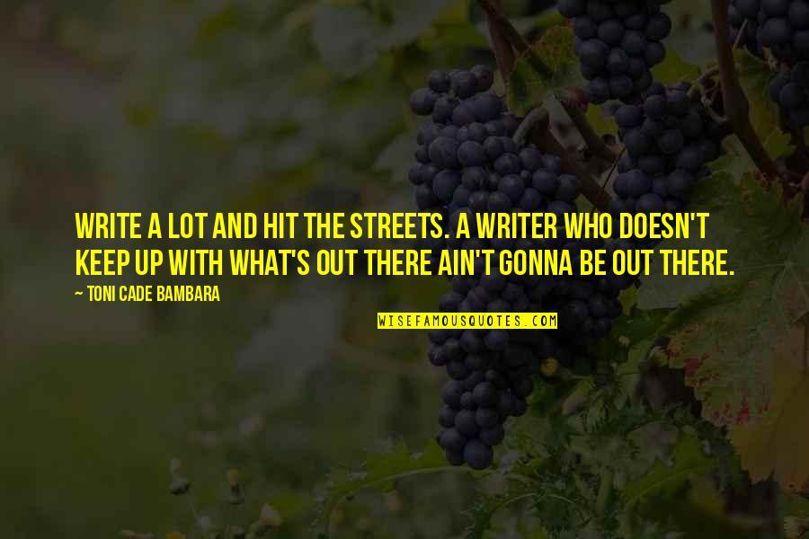 Shakespeare Morocco Quotes By Toni Cade Bambara: Write a lot and hit the streets. A