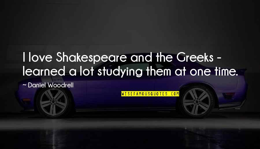 Shakespeare On Time Quotes By Daniel Woodrell: I love Shakespeare and the Greeks - learned