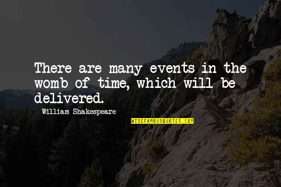 Shakespeare On Time Quotes By William Shakespeare: There are many events in the womb of