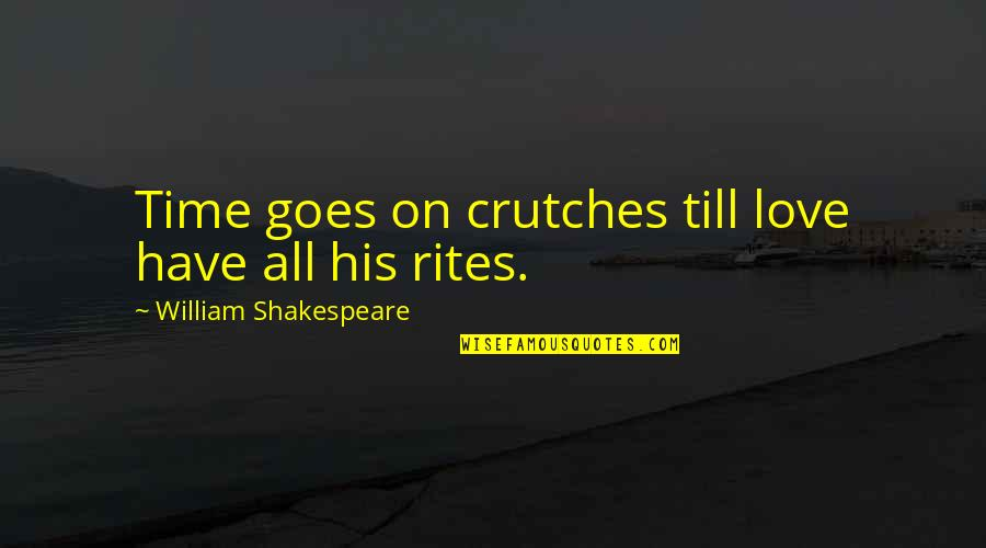 Shakespeare On Time Quotes By William Shakespeare: Time goes on crutches till love have all