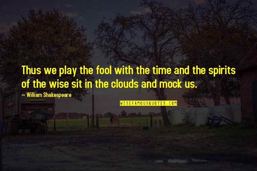 Shakespeare On Time Quotes By William Shakespeare: Thus we play the fool with the time