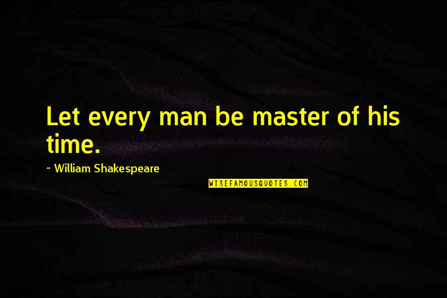 Shakespeare On Time Quotes By William Shakespeare: Let every man be master of his time.