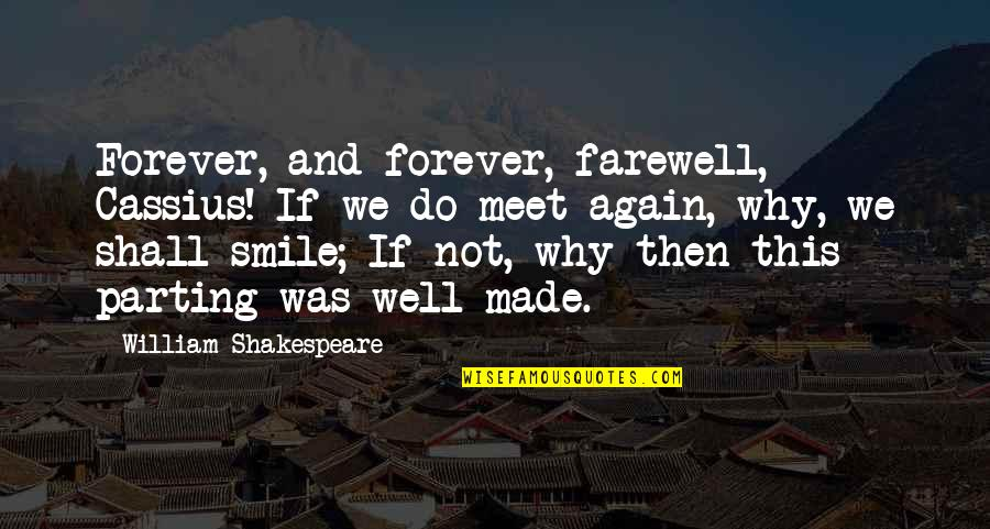 Shakespeare Parting Quotes By William Shakespeare: Forever, and forever, farewell, Cassius! If we do