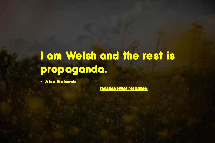 Shakespeare Popularity Quotes By Alun Richards: I am Welsh and the rest is propaganda.