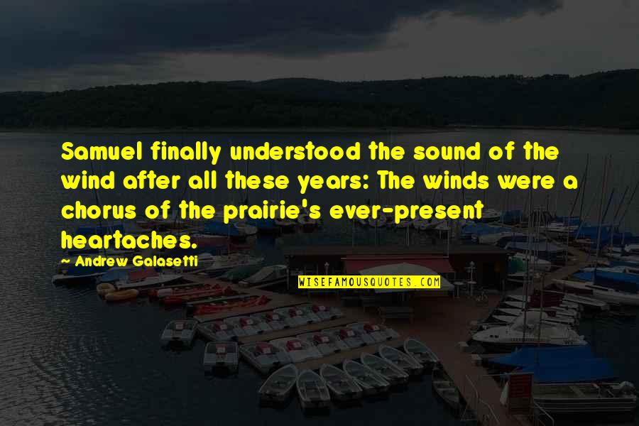 Shakespeare Popularity Quotes By Andrew Galasetti: Samuel finally understood the sound of the wind
