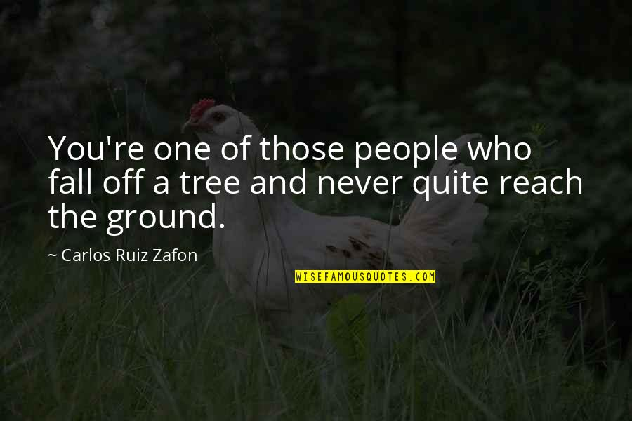 Shakespeare Popularity Quotes By Carlos Ruiz Zafon: You're one of those people who fall off