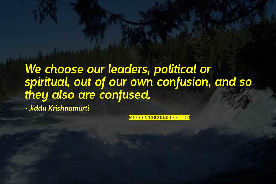 Shakespeare Popularity Quotes By Jiddu Krishnamurti: We choose our leaders, political or spiritual, out