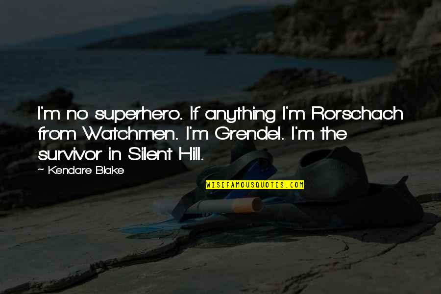 Shakespeare Popularity Quotes By Kendare Blake: I'm no superhero. If anything I'm Rorschach from