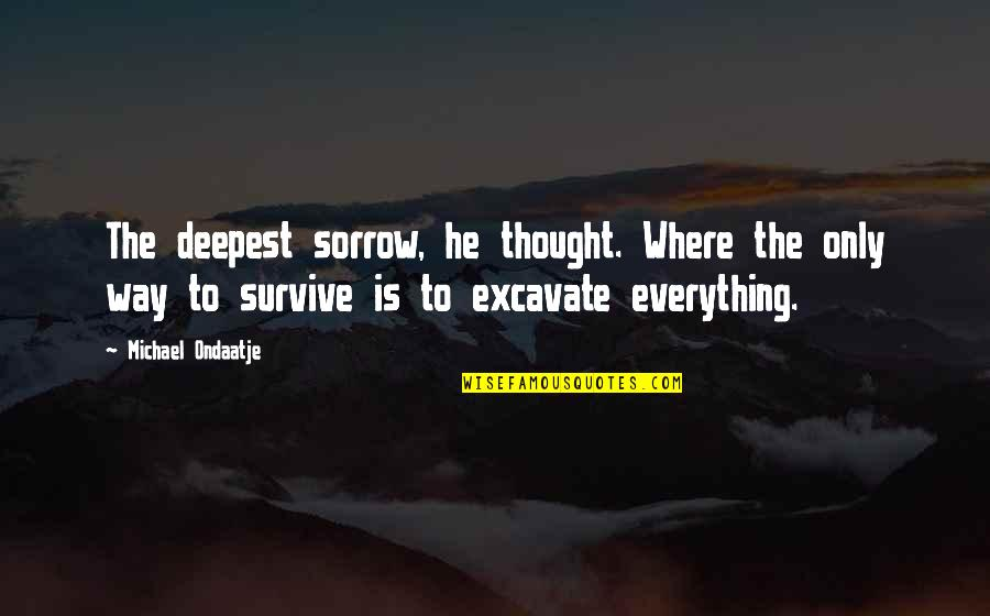 Shakespeare Popularity Quotes By Michael Ondaatje: The deepest sorrow, he thought. Where the only