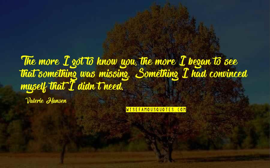 Shakespeare Popularity Quotes By Valerie Hansen: The more I got to know you, the