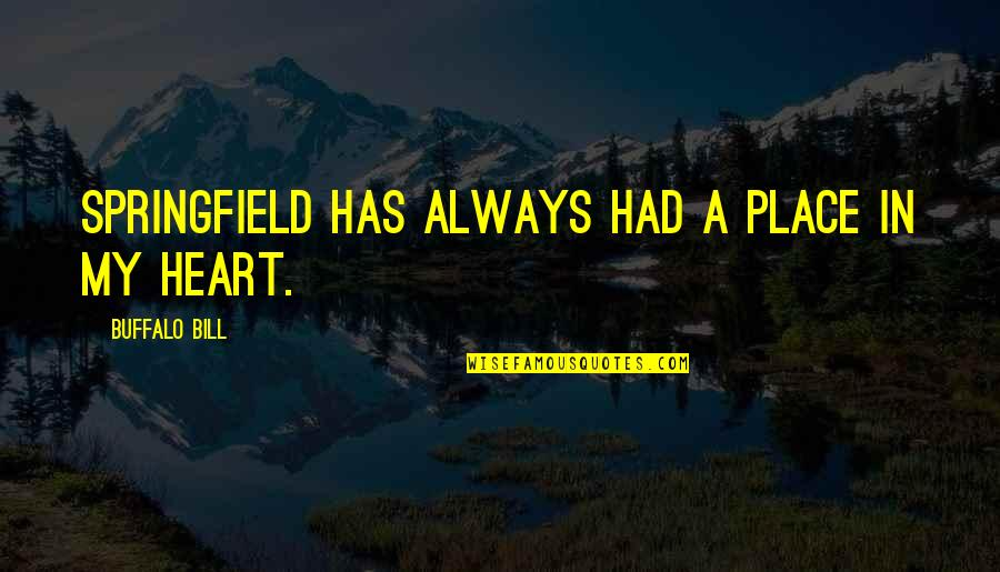 Shakespeare Self Knowledge Quotes By Buffalo Bill: Springfield has always had a place in my