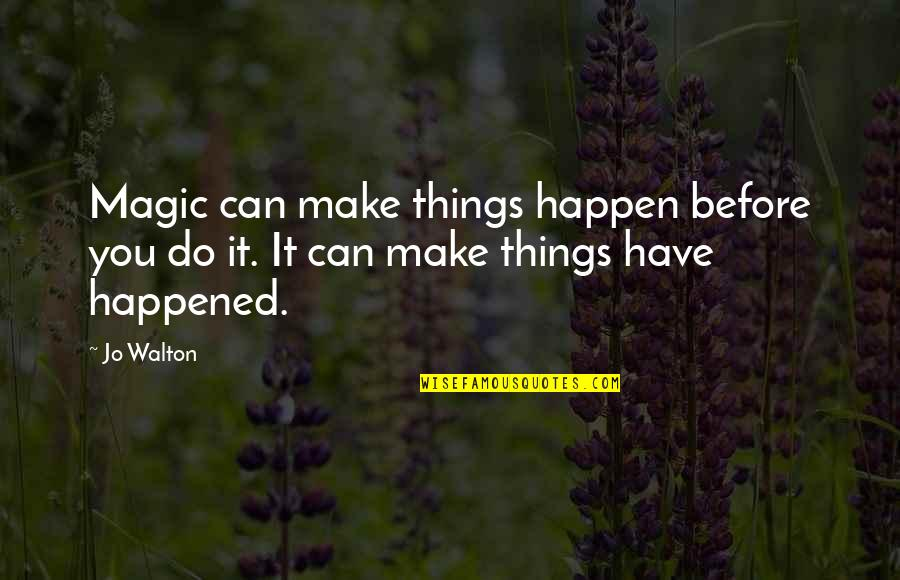 Shakespeare Self Knowledge Quotes By Jo Walton: Magic can make things happen before you do