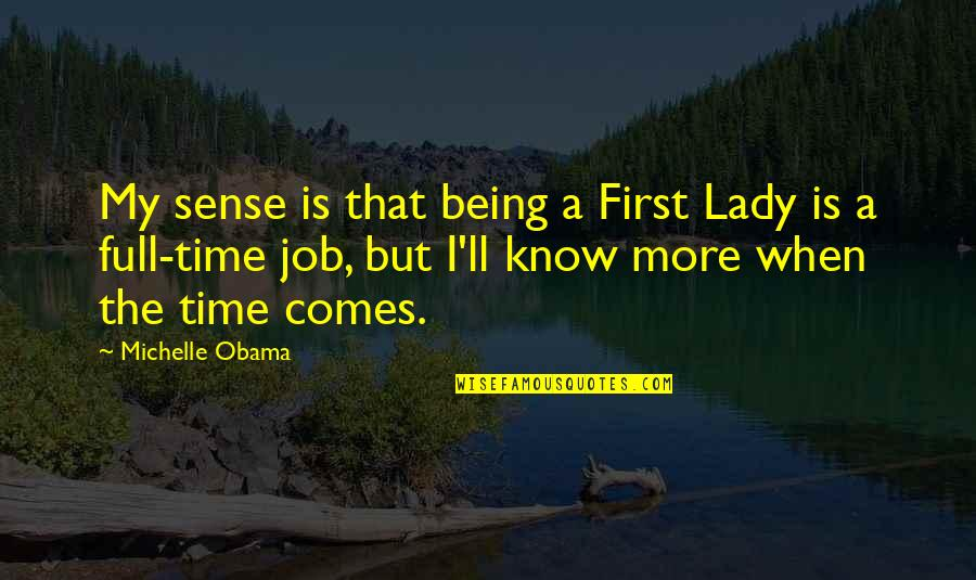 Shakespeare Self Knowledge Quotes By Michelle Obama: My sense is that being a First Lady