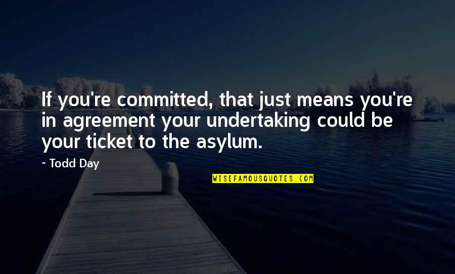 Shakespeare Self Knowledge Quotes By Todd Day: If you're committed, that just means you're in
