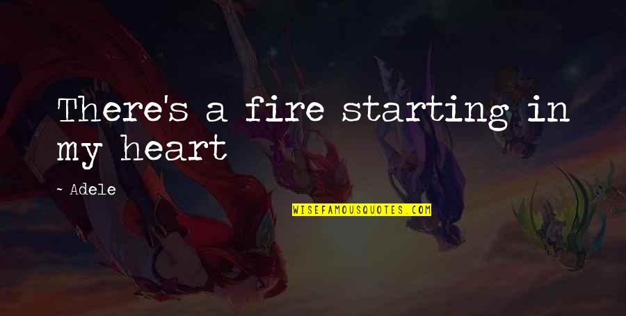 Shakespire's Quotes By Adele: There's a fire starting in my heart