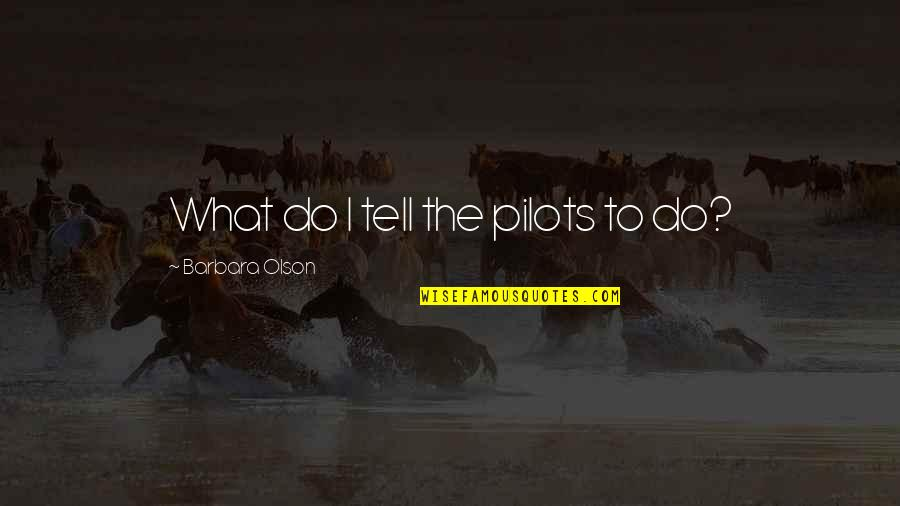 Shakespire's Quotes By Barbara Olson: What do I tell the pilots to do?