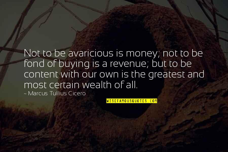 Shakespire's Quotes By Marcus Tullius Cicero: Not to be avaricious is money; not to