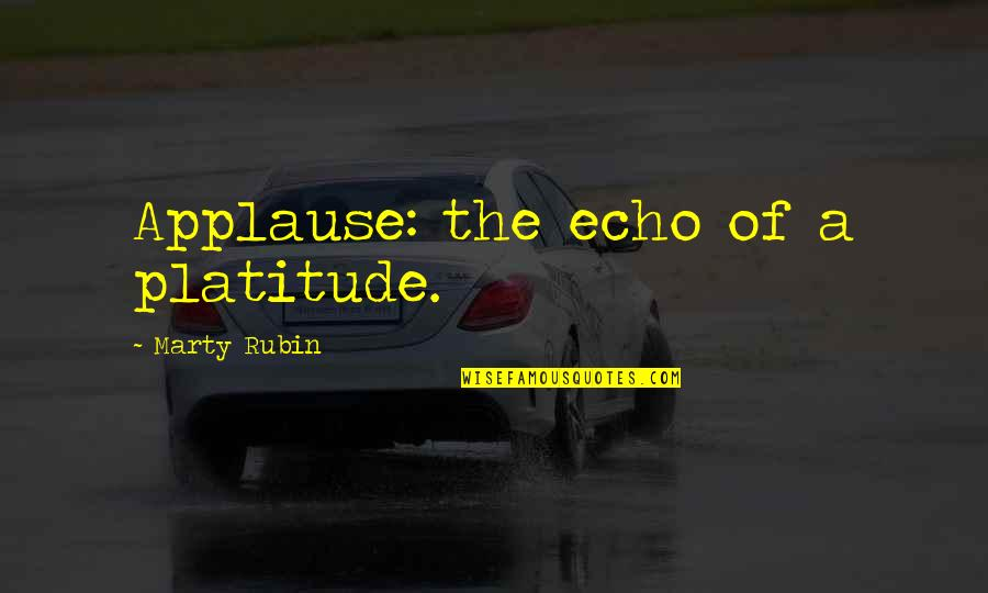 Shakespire's Quotes By Marty Rubin: Applause: the echo of a platitude.