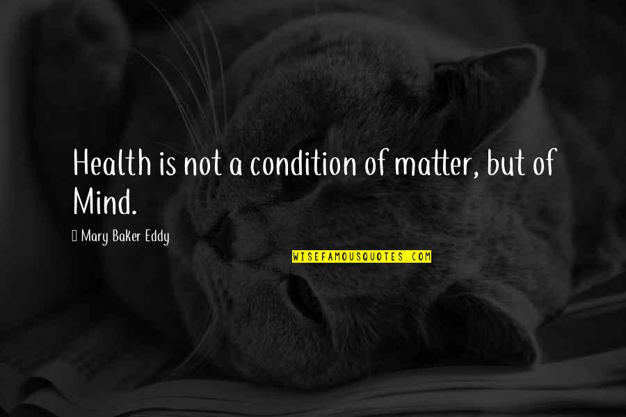 Shakespire's Quotes By Mary Baker Eddy: Health is not a condition of matter, but