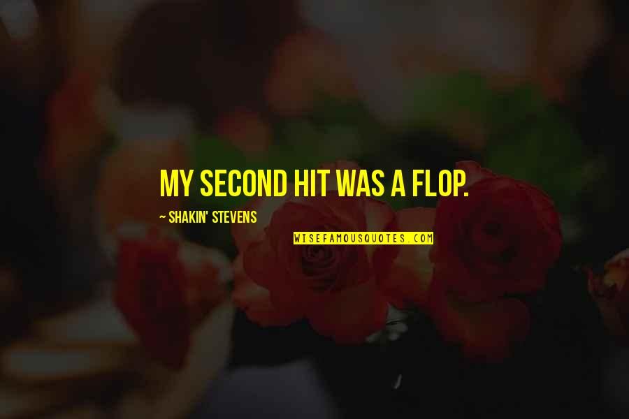Shakin Stevens Quotes By Shakin' Stevens: My second hit was a flop.