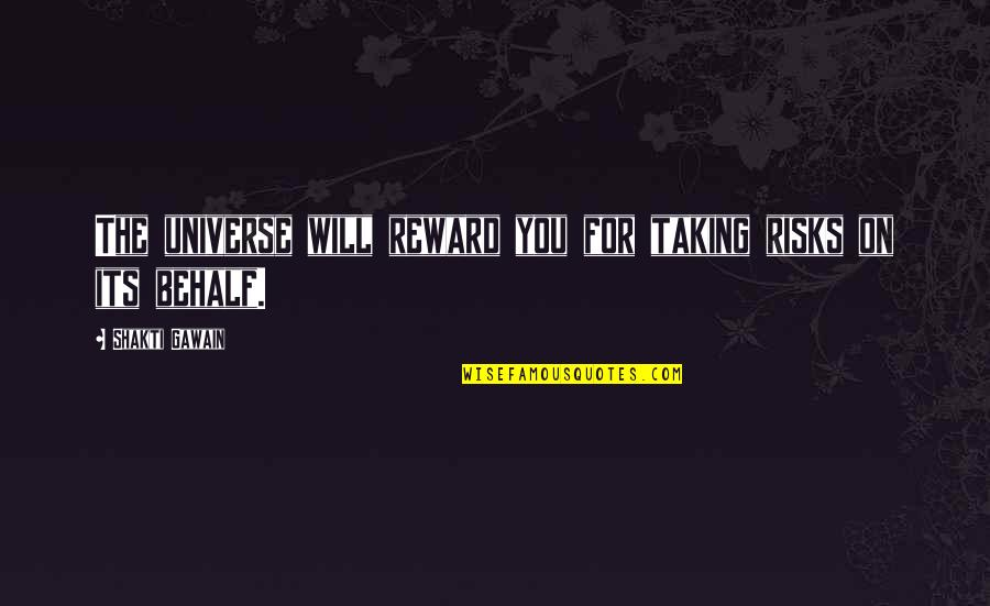 Shakti Quotes By Shakti Gawain: The universe will reward you for taking risks