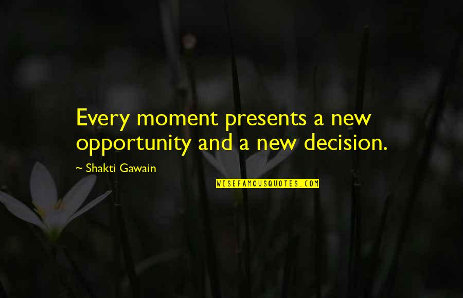 Shakti Quotes By Shakti Gawain: Every moment presents a new opportunity and a