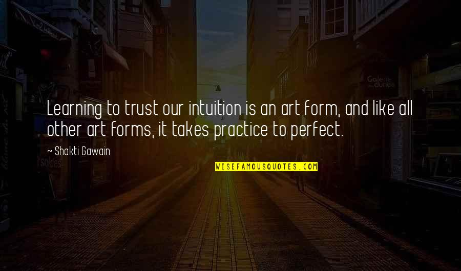 Shakti Quotes By Shakti Gawain: Learning to trust our intuition is an art
