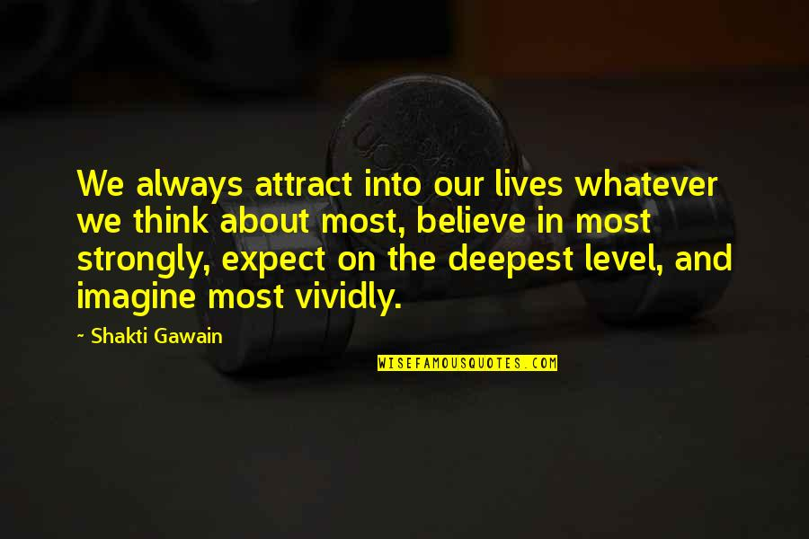 Shakti Quotes By Shakti Gawain: We always attract into our lives whatever we