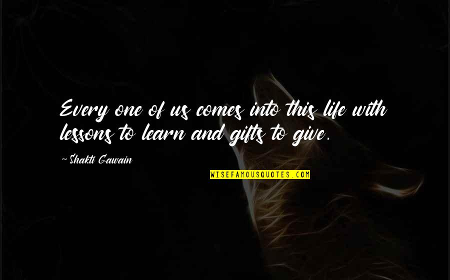 Shakti Quotes By Shakti Gawain: Every one of us comes into this life