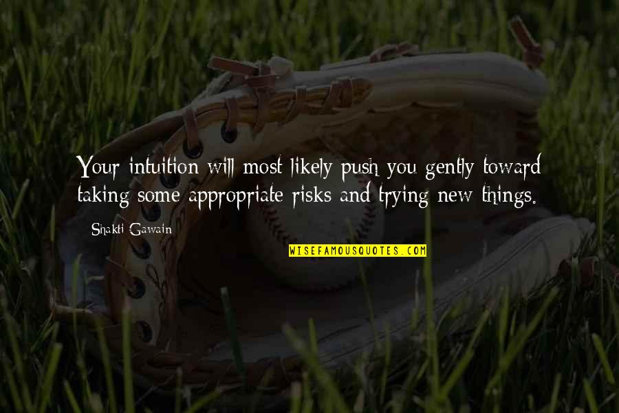 Shakti Quotes By Shakti Gawain: Your intuition will most likely push you gently