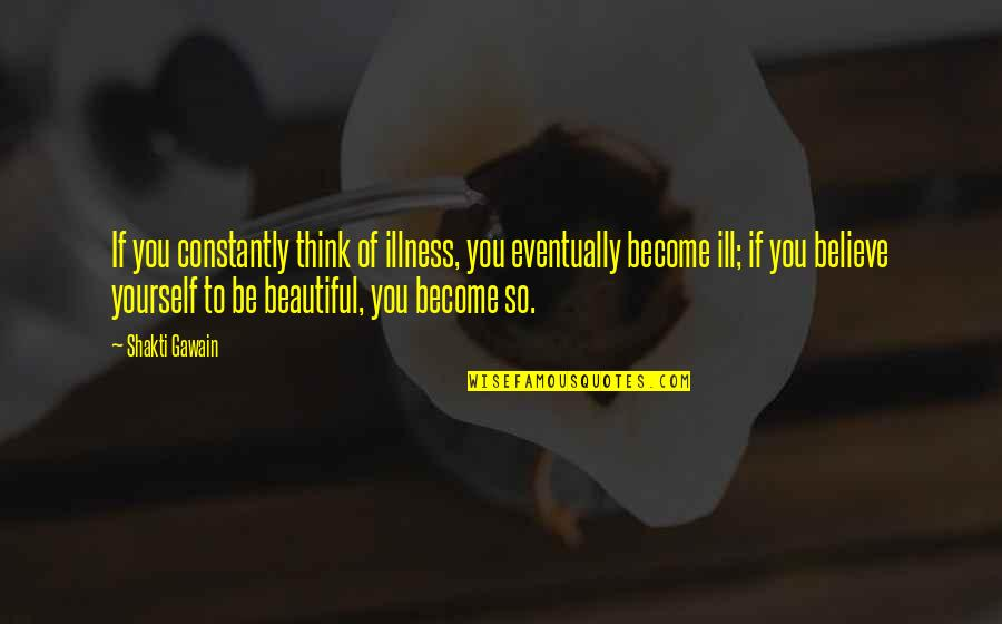 Shakti Quotes By Shakti Gawain: If you constantly think of illness, you eventually