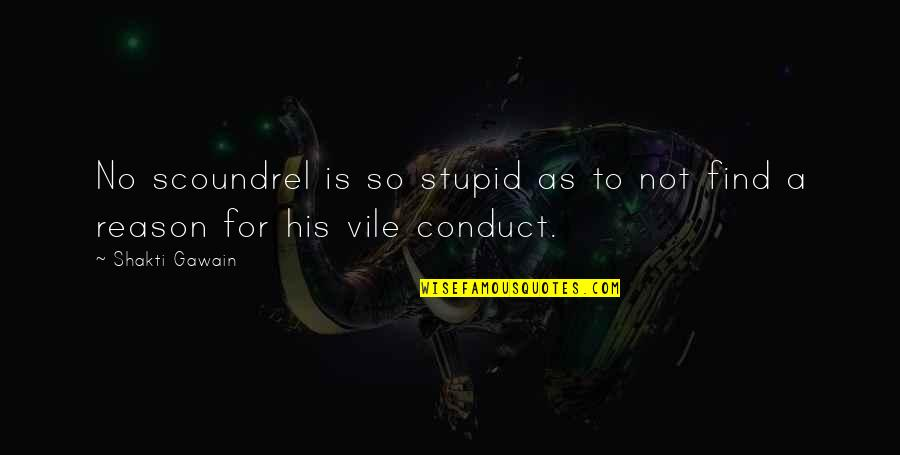 Shakti Quotes By Shakti Gawain: No scoundrel is so stupid as to not