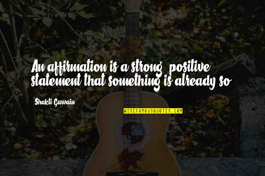 Shakti Quotes By Shakti Gawain: An affirmation is a strong, positive statement that