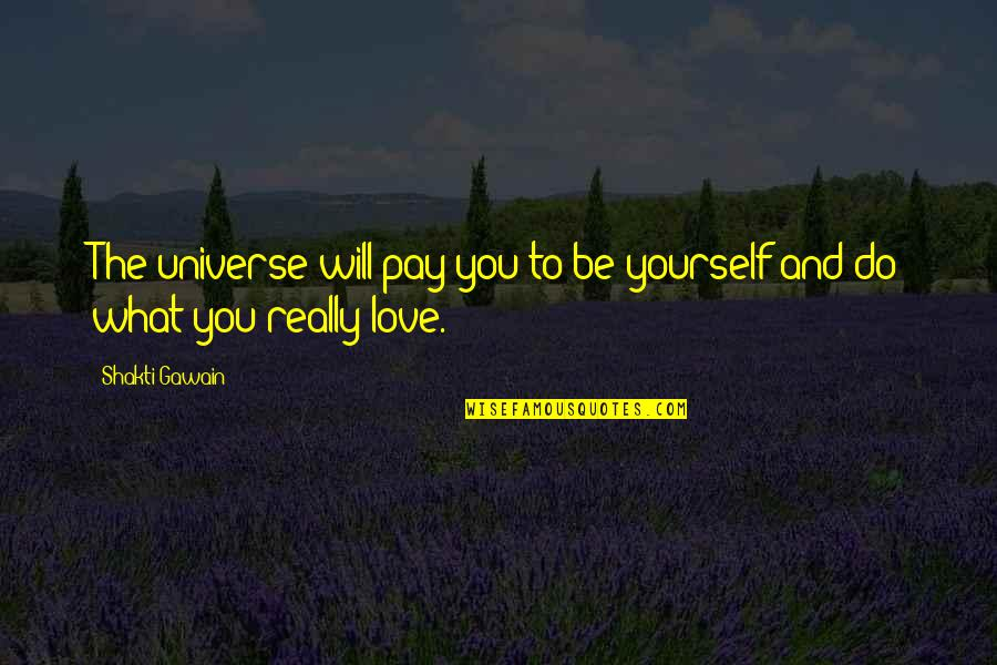 Shakti Quotes By Shakti Gawain: The universe will pay you to be yourself
