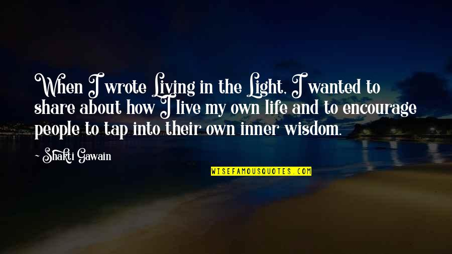 Shakti Quotes By Shakti Gawain: When I wrote Living in the Light, I
