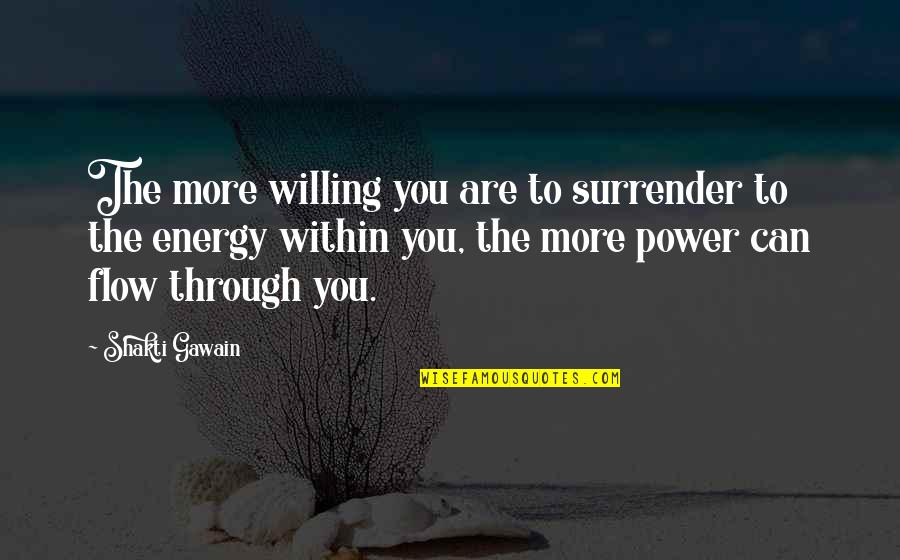 Shakti Quotes By Shakti Gawain: The more willing you are to surrender to