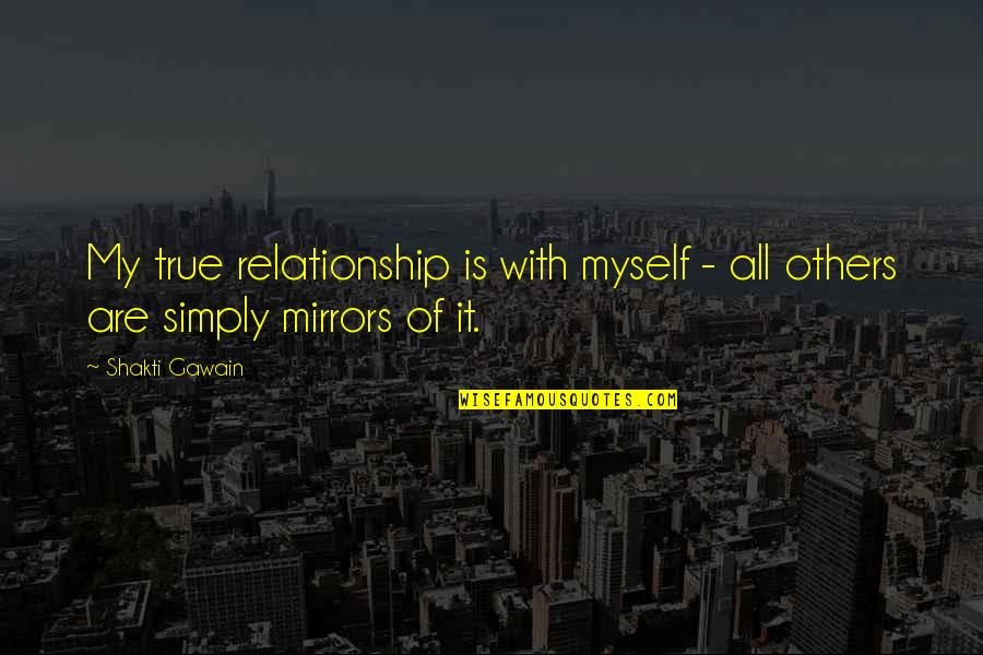 Shakti Quotes By Shakti Gawain: My true relationship is with myself - all