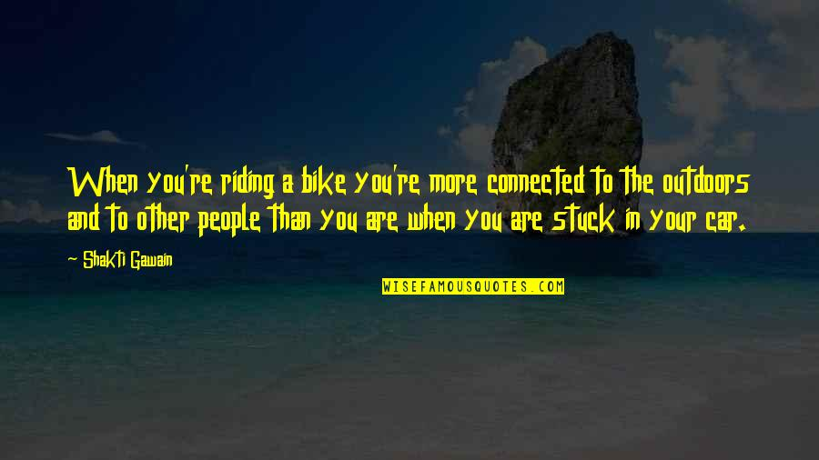 Shakti Quotes By Shakti Gawain: When you're riding a bike you're more connected