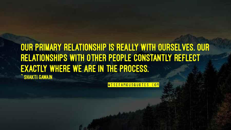 Shakti Quotes By Shakti Gawain: Our primary relationship is really with ourselves. Our