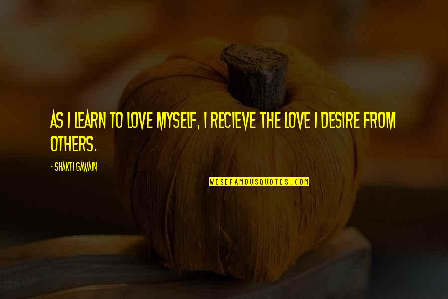 Shakti Quotes By Shakti Gawain: As I learn to love myself, I recieve