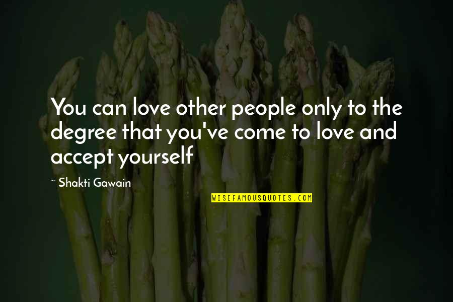 Shakti Quotes By Shakti Gawain: You can love other people only to the