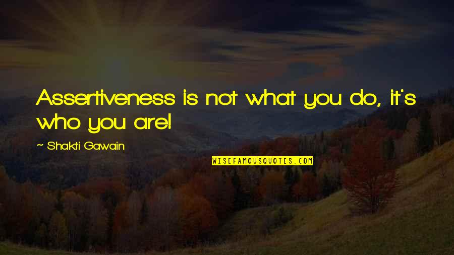 Shakti Quotes By Shakti Gawain: Assertiveness is not what you do, it's who