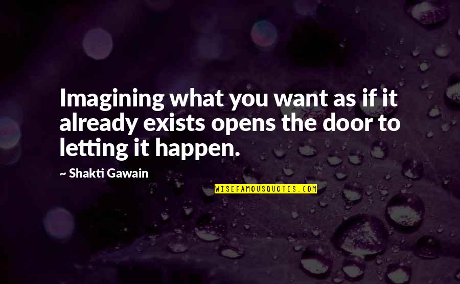 Shakti Quotes By Shakti Gawain: Imagining what you want as if it already