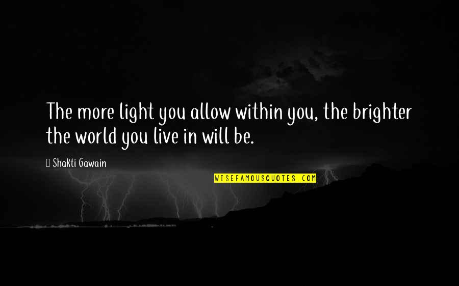 Shakti Quotes By Shakti Gawain: The more light you allow within you, the