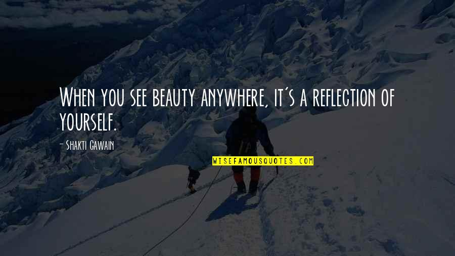 Shakti Quotes By Shakti Gawain: When you see beauty anywhere, it's a reflection